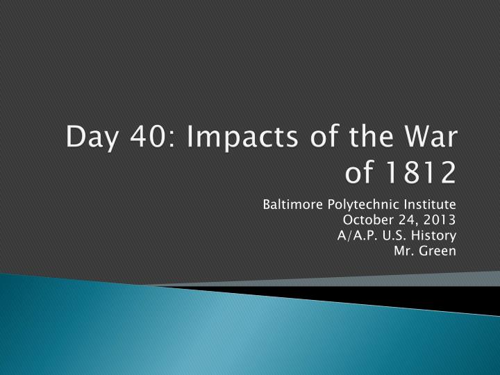 Day 40 impacts of the war of 1812