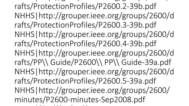 vti_cachedsvcrellinks:VX|NHHS|http://grouper.ieee.org/groups/2600 NHUS|mailto:listserv@listserv.ieee.org NHUS|ftp://ftp.pwg.org/pub/pwg/ids/wd/wd-idsattributes10-20080917.pdf NHUS|ftp://ftp.pwg.org/pub/pwg/ids/wd/wd-ids-napsoh10-20081008.pdf NHUS|ftp://ftp.pwg.org/pub/pwg/ids/white/Microsoft\\ NAP\\ Protocols.pdf NHUS|mailto:ids@pwg.org NHHS|http://www.pwg.org/mailhelp.html NHHS|http://grouper.ieee.org/groups/2600/Sponsor\\ Ballot/P2600.X/P2600-2-Sponsor-Ballot-b01v02.pdf NHHS|http://grouper.ieee.org/groups/2600/email/msg01204.html NHHS|http://grouper.ieee.org/groups/2600/email/msg01206.html NHHS|http://grouper.ieee.org/groups/2600/drafts/ProtectionProfiles/P2600.1-39b.pdf NHHS|http://grouper.ieee.org/groups/2600/drafts/ProtectionProfiles/P2600.2-39b.pdf NHHS|http://grouper.ieee.org/groups/2600/drafts/ProtectionProfiles/P2600.3-39b.pdf NHHS|http://grouper.ieee.org/groups/2600/drafts/ProtectionProfiles/P2600.4-39b.pdf NHHS|http://grouper.ieee.org/groups/2600/drafts/PP\\ Guide/P2600\\ PP\\ Guide-39a.pdf NHHS|http://grouper.ieee.org/groups/2600/drafts/ProtectionProfiles/P2600.5-39a.pdf NHHS|http://grouper.ieee.org/groups/2600/minutes/P26
