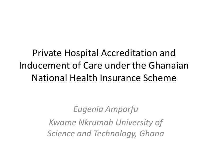 Private Hospital Accreditation and Inducement of Care under the Ghanaian National Health Insurance S...