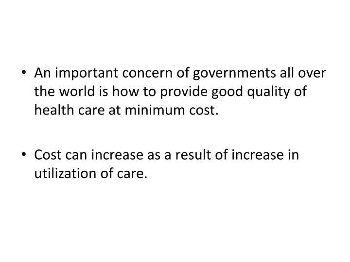 An important concern of governments all over the world is how to provide good quality of health care at minimum cost.