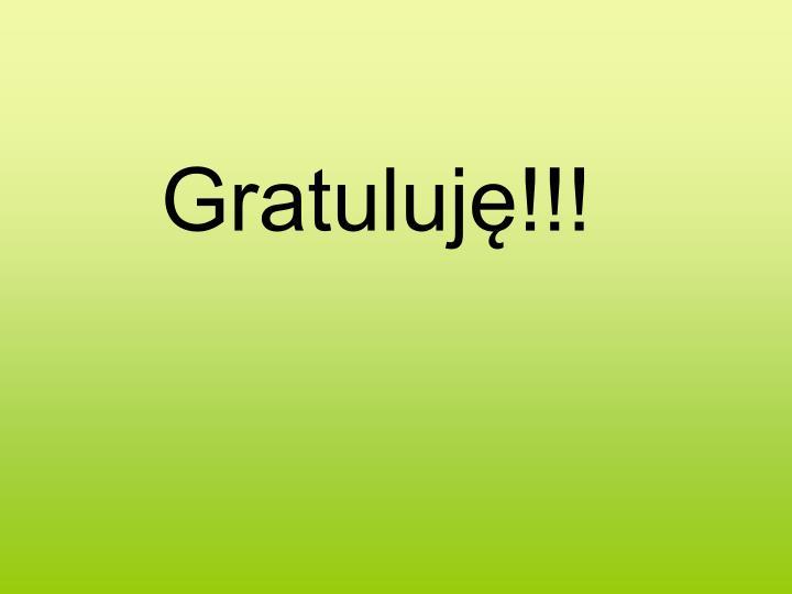 Gratuluję!!!