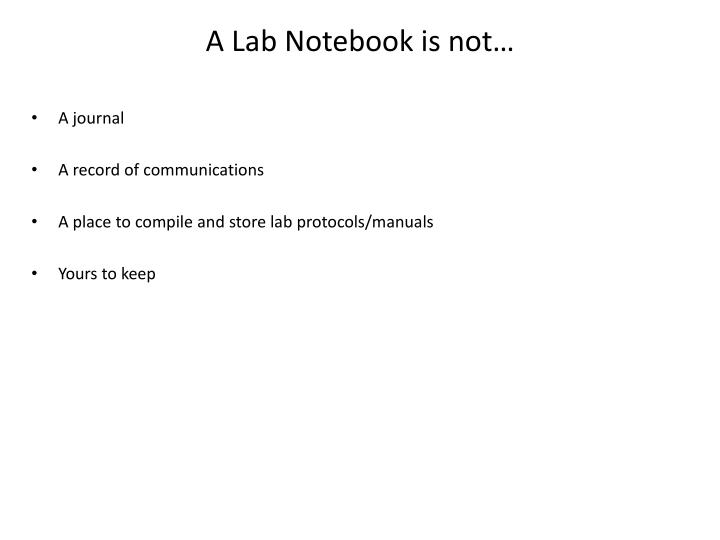 A Lab Notebook is not…