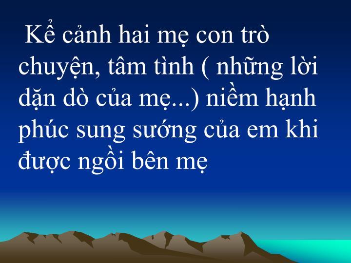 K cnh hai m con tr chuyn, tm tnh ( nhng li dn d ca m...) nim hnh phc sung sng ca em khi c ngi bn m