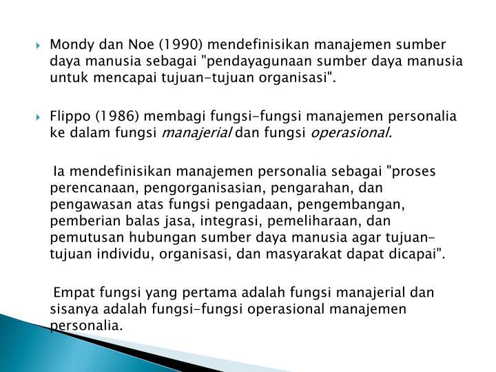"""Mondy dan Noe (1990) mendefinisikan manajemen sumber daya manusia sebagai """"pendayagunaan sumber daya manusia untuk mencapai tujuan-tujuan organisasi""""."""