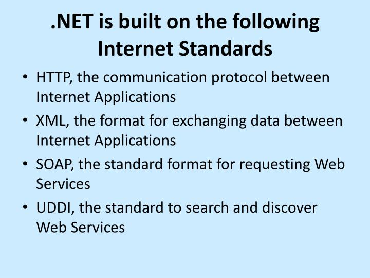 .NET is built on the following Internet Standards