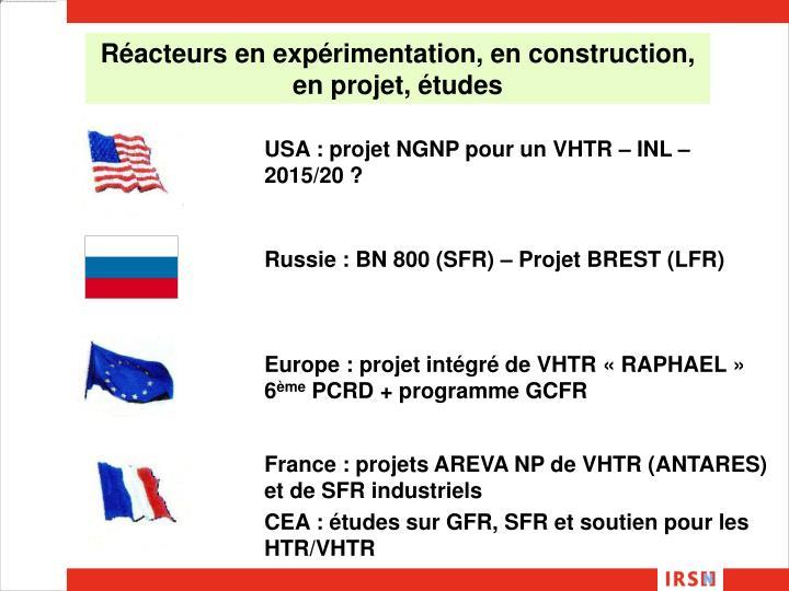 Réacteurs en expérimentation, en construction, en projet, études