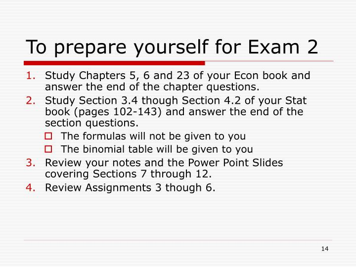 To prepare yourself for Exam 2