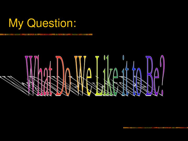 My Question: