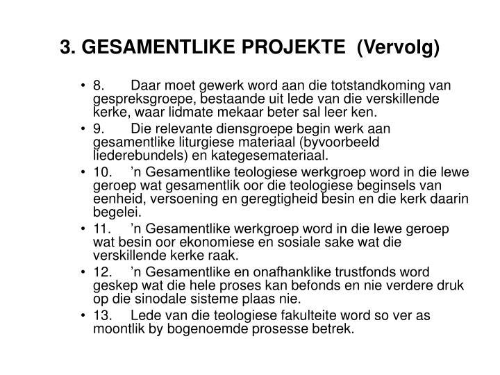 3. GESAMENTLIKE PROJEKTE  (Vervolg)