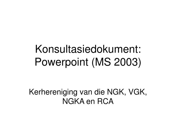 Konsultasiedokument powerpoint ms 2003