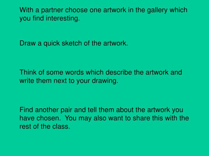 With a partner choose one artwork in the gallery which you find interesting.