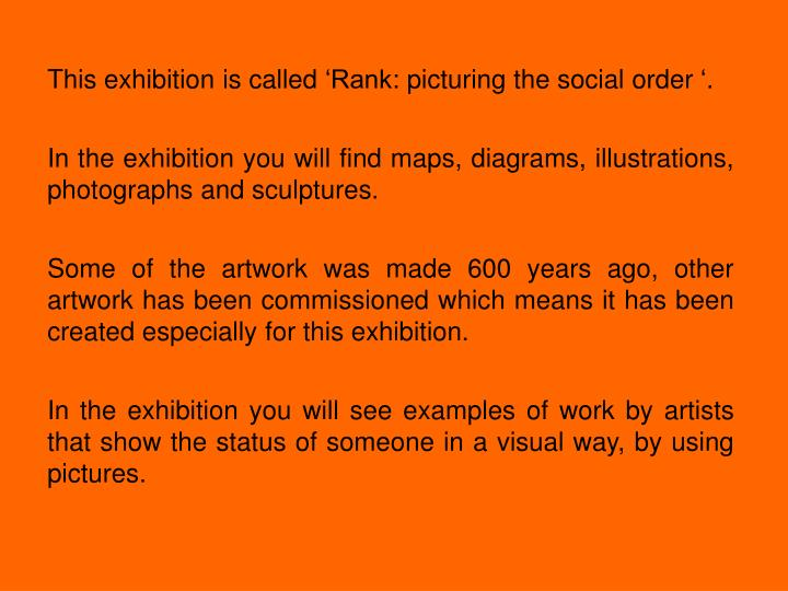 This exhibition is called 'Rank: picturing the social order '.