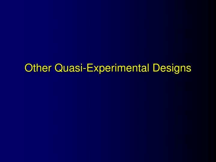 Other quasi experimental designs