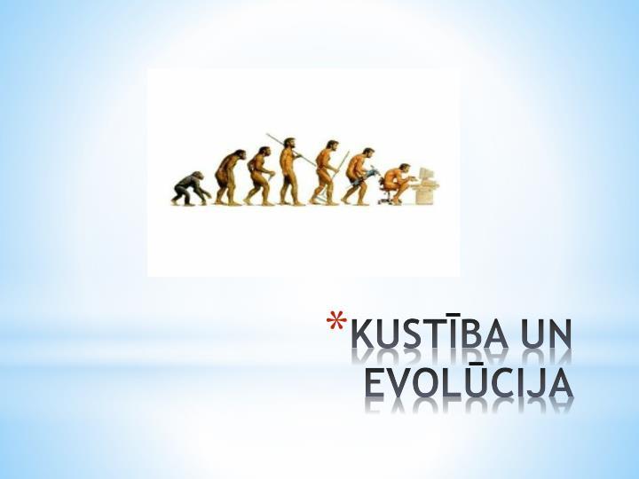 KUSTĪBA UN EVOLŪCIJA