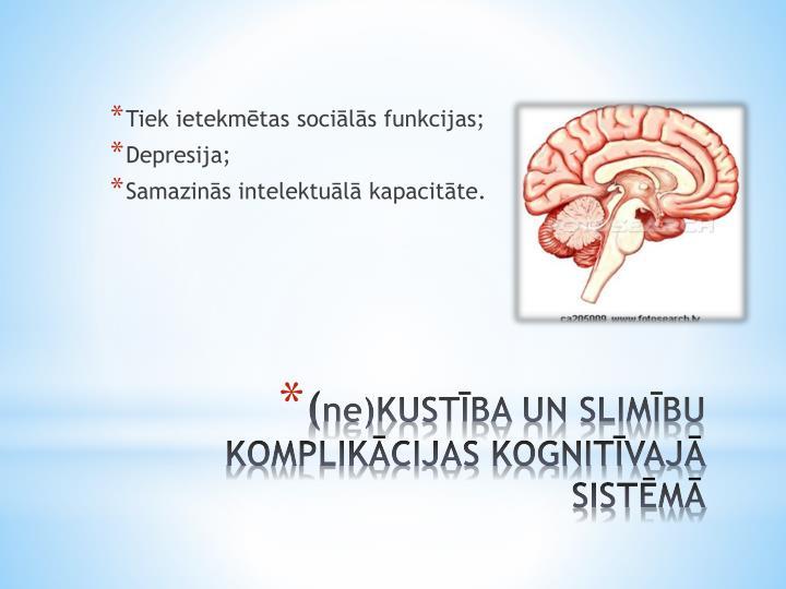 Tiek ietekmētas sociālās funkcijas;