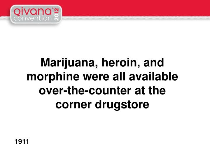 Marijuana, heroin, and morphine were all available over-the-counter at the corner drugstore