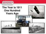 the year is 1911 one hundred years ago