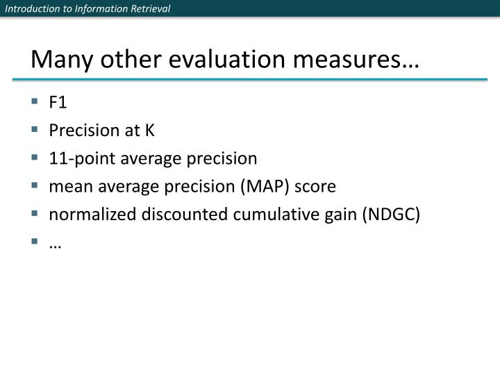 Many other evaluation measures…