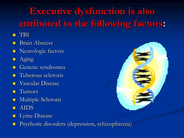Executive dysfunction is also attributed to the following factors