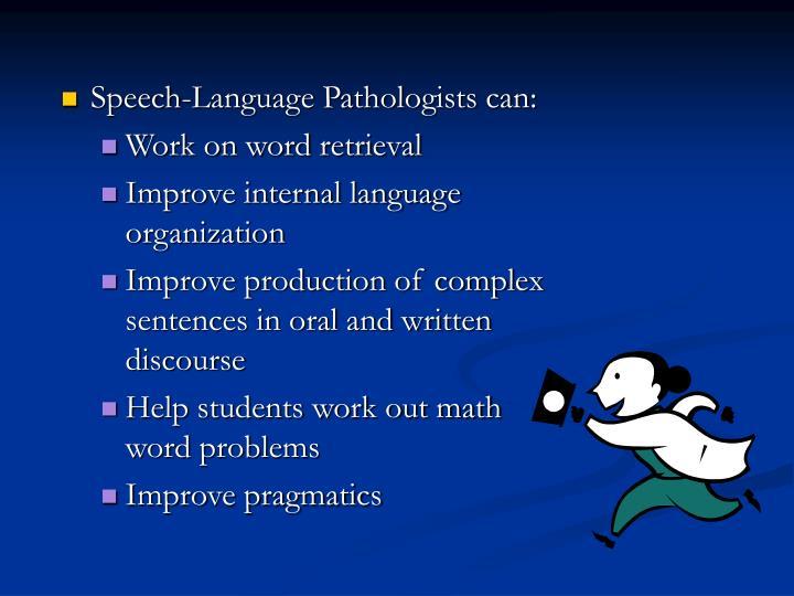 Speech-Language Pathologists can: