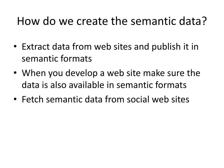 How do we create the semantic data?