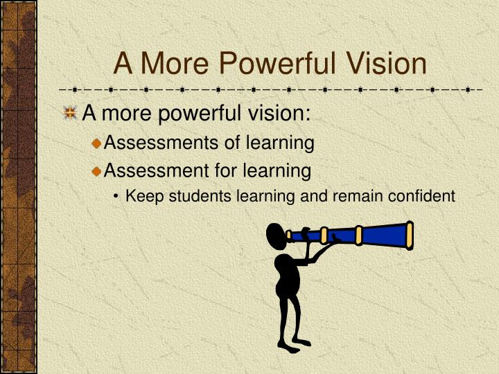A More Powerful Vision