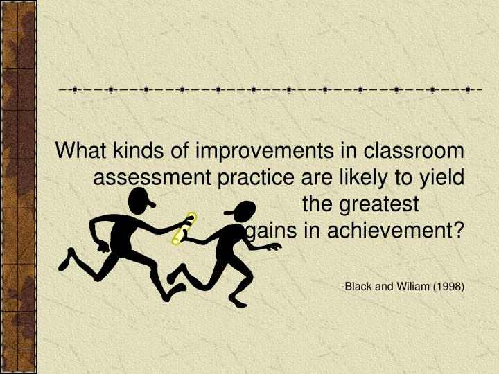 What kinds of improvements in classroom assessment practice are likely to yield