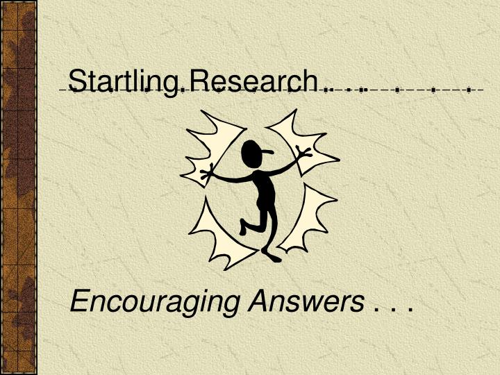 Startling Research . . .
