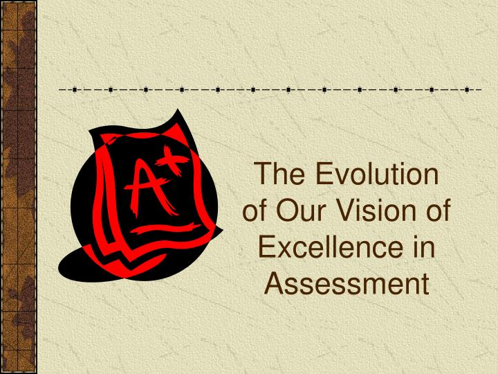 The Evolution of Our Vision of Excellence in Assessment
