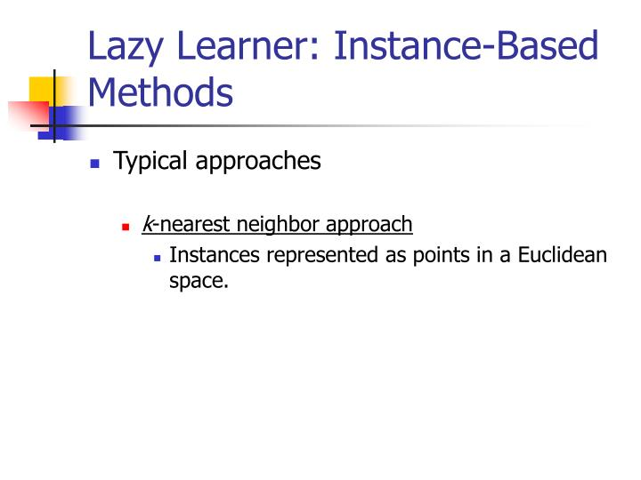Lazy Learner: Instance-Based Methods