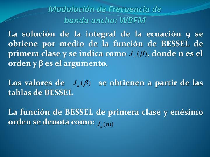 La solución de la integral de la ecuación 9 se obtiene por medio de la función de BESSEL de primera clase y se indica como         , donde n es el orden y