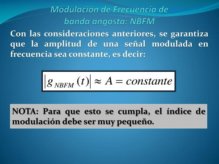 Con las consideraciones anteriores, se garantiza que la amplitud de una señal modulada en frecuencia sea constante, es decir: