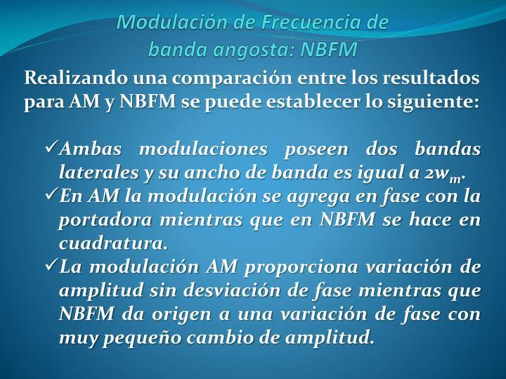 Realizando una comparación entre los resultados para AM y NBFM se puede establecer lo siguiente:
