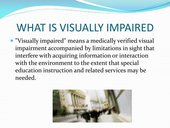 WHAT IS VISUALLY IMPAIRED