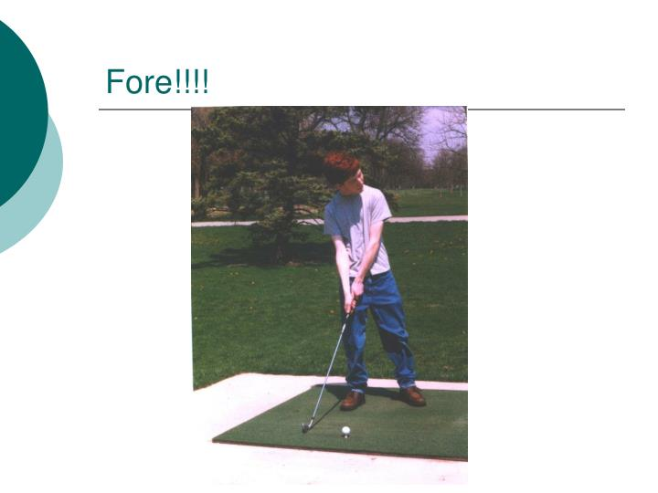 Fore!!!!