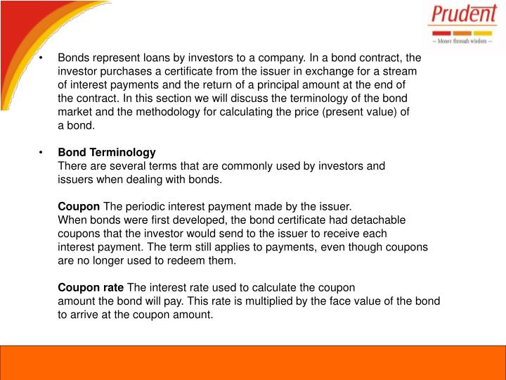 Bonds represent loans by investors to a company. In a bond contract, the