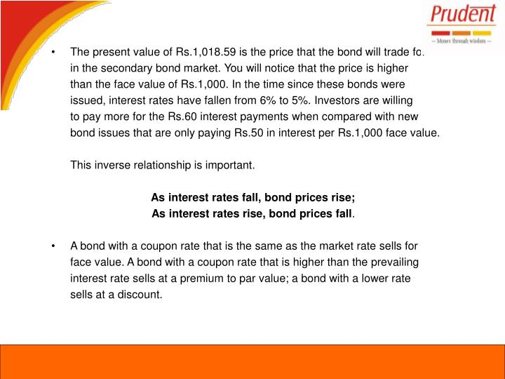 The present value of Rs.1,018.59 is the price that the bond will trade for