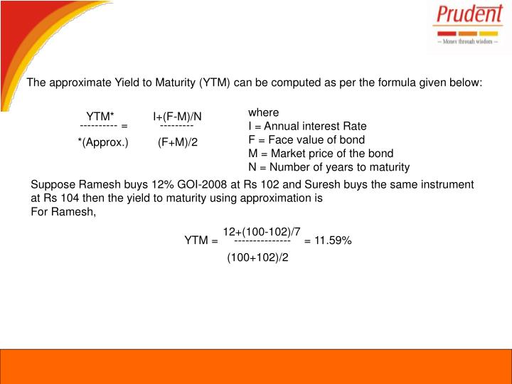 The approximate Yield to Maturity (YTM) can be computed as per the formula given below: