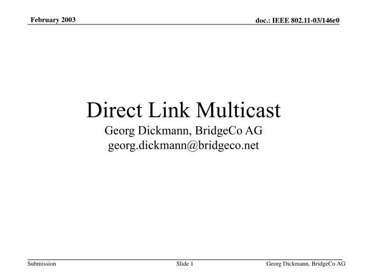 Direct link multicast georg dickmann bridgeco ag georg dickmann@bridgeco net