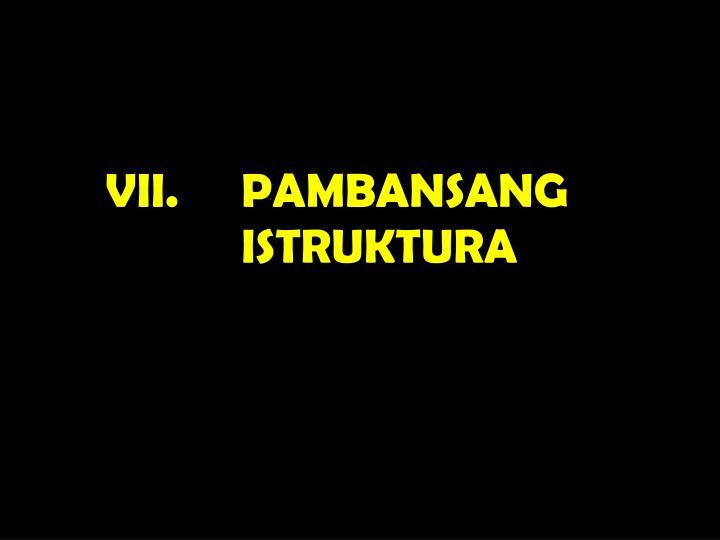 VII. PAMBANSANG ISTRUKTURA