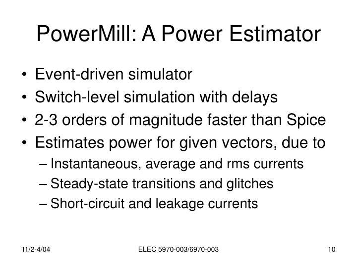 PowerMill: A Power Estimator