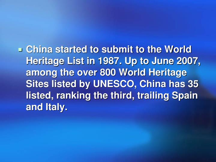 China started to submit to the World Heritage List in 1987. Up to June 2007, among the over 800 Worl...