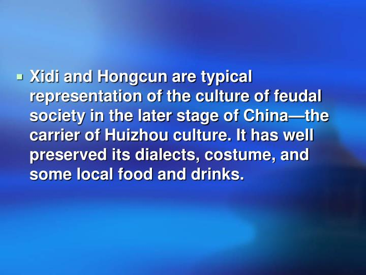 Xidi and Hongcun are typical representation of the culture of feudal society in the later stage of China—the carrier of Huizhou culture. It has well preserved its dialects, costume, and some local food and drinks.
