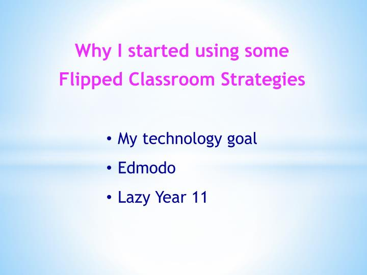 Why I started using some Flipped Classroom Strategies