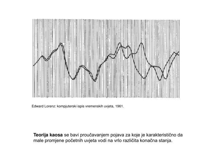 Edward Lorenz: kompjuterski ispis vremenskih uvjeta, 1961.