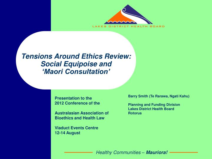 Tensions around ethics review social equipoise and maori consultation