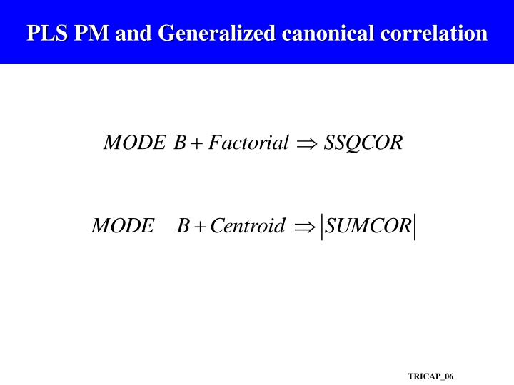 PLS PM and Generalized canonical correlation
