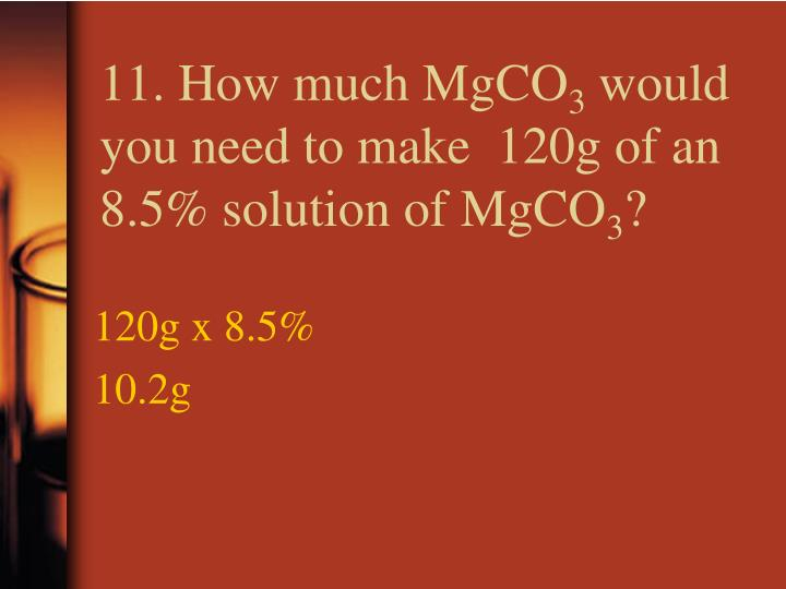 11. How much MgCO