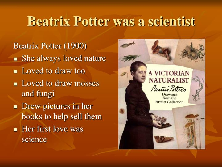 Beatrix Potter was a scientist
