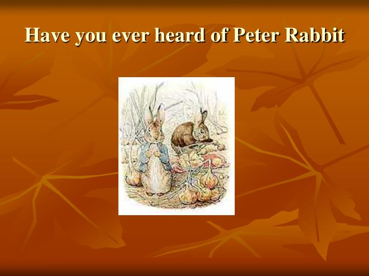 Have you ever heard of Peter Rabbit